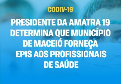 Presidente da AMATRA 19 determina que município de Maceió forneça EPIs aos profissionais de saúde