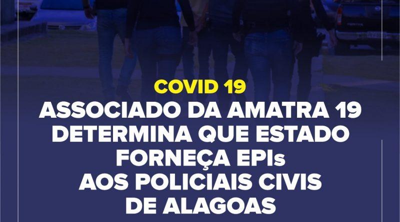 Associado da AMATRA 19 determina que Estado forneça EPIs aos Policiais Civis de Alagoas