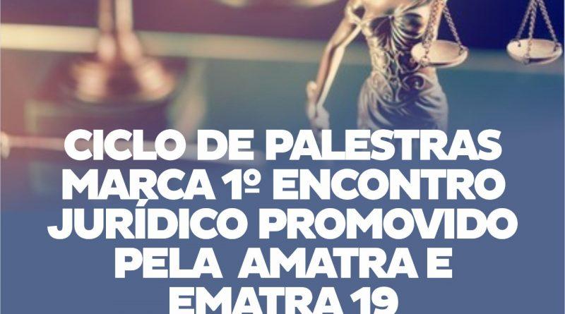 Ciclo de palestras marca 1º Encontro Jurídico promovido pela Amatra e Ematra 19